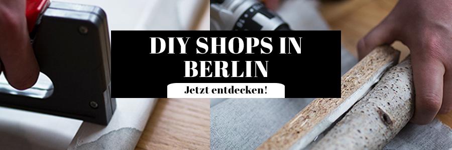 DIY Shops und Kreativ Läden in Berlin