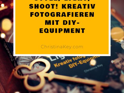 Style, Light, Shoot - Kreativ fotografieren mit DIY-Equipment