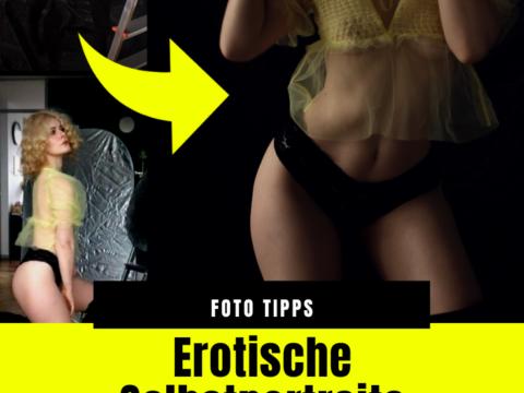 Erotische Selbstportraits Fotografie Tipps